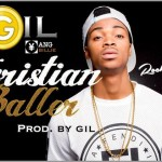 MUSIC: Gil Joe – Christian Baller