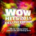 WOW Hits 2015 Deluxe Edition Now Available for Pre-Order (See Tracklisting)