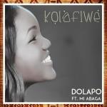 MUSIC: Dolapo – Kolafiwe (ft M.I Abaga)   @DolapoAdekolu