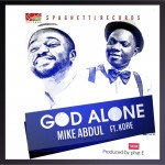 MUSIC: Mike Abdul – God Alone (Ft K'ore) | @MikeAbdulNG