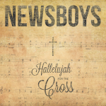 """Newboys Release Debut Hymns Collection """"Halleluyah For The Cross"""""""