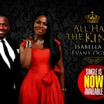 MUSIC: Isabella and Evans Ogboi – 'All Hail The King' | @IsabellaMelodie | @OgboiEvans