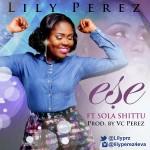 MUSIC: Lily Perez – Ese (ft Sola Shittu)   @lilyperez4eva