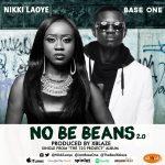 MUSIC: Nikki Laoye – No Be Beans 2.0 (ft Base One)   FREE Download   @NikkiLaoye, @iamBaseOne