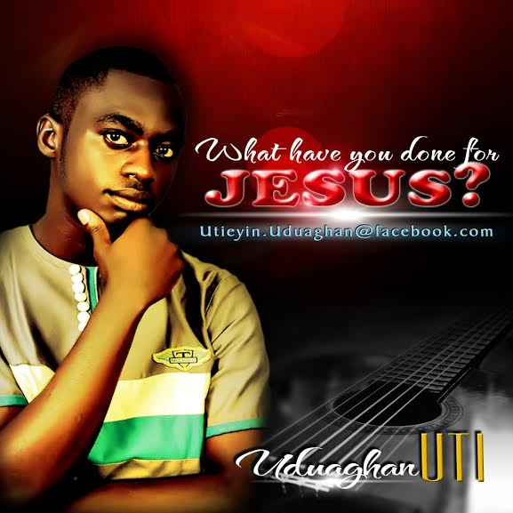 uti-uguaghan-what-have-you-done-for-jesus