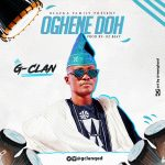 MUSIC: G-Clan ~ Oghene Doh (FREE Download) | @gclanqed